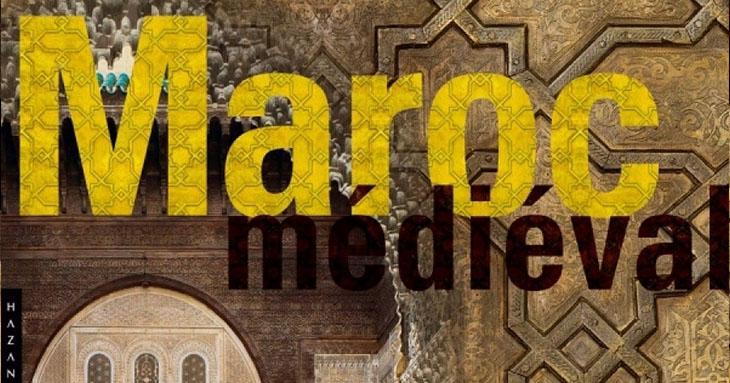 «Le Maroc médiéval : un empire de l'Afrique à l'Espagne»